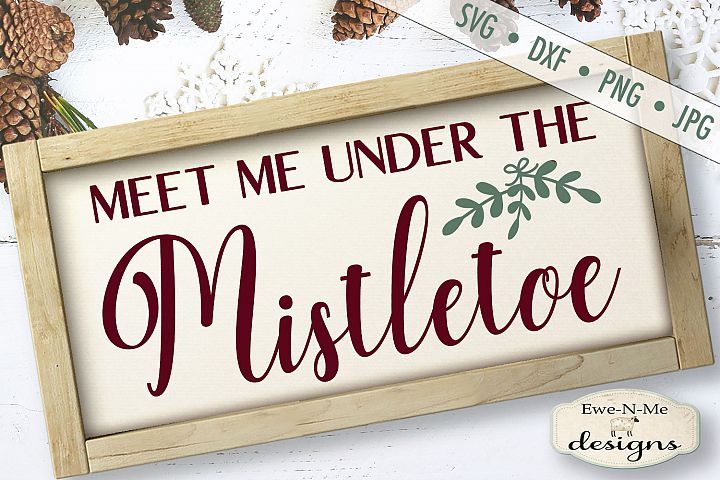Meet Me Under The Mistletoe - Christmas - SVG DXF Files