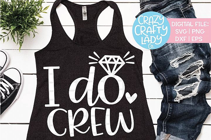 I Do Crew Wedding SVG DXF EPS PNG Cut File
