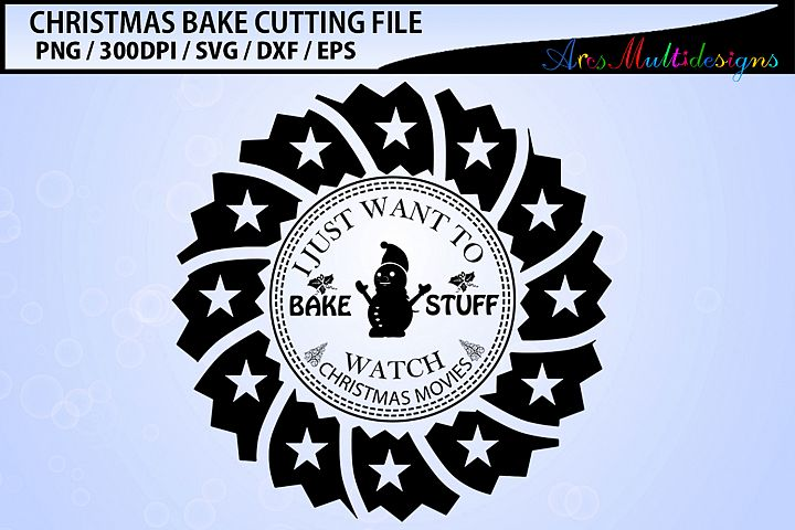 I just want to bake stuff watch christmas movies SVG cutting
