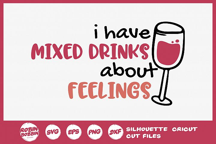 I Have Mixed Drinks About Feelings SVG - Wine Lover SVG