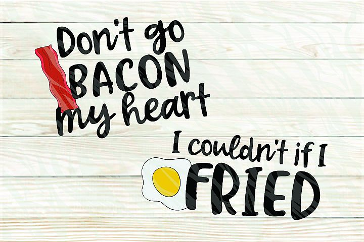 Dont go bacon my heart/ I couldnt if Im fried Valentines