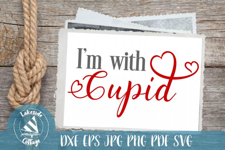 Im with Cupid - Valentines Day SVG