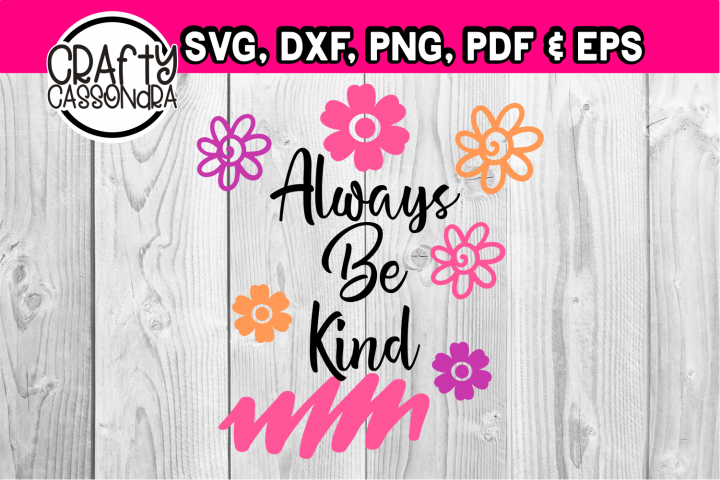 Always Be Kind - kindness quote - flower svg - little girls