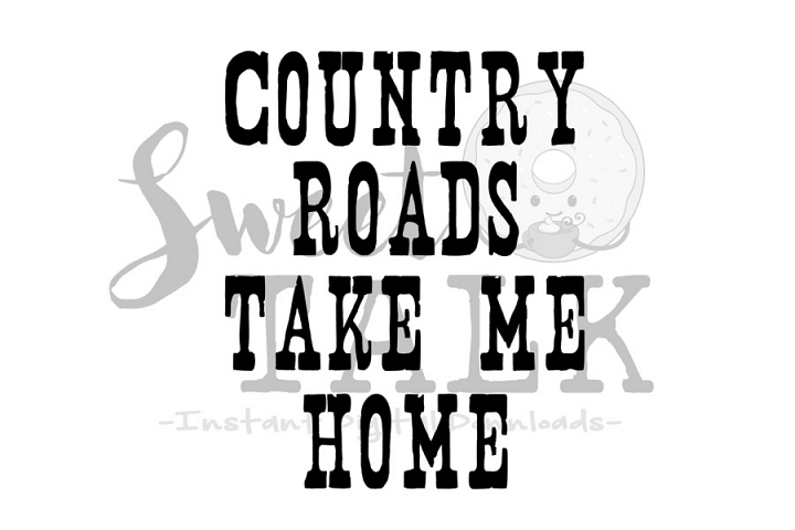 Country roads take me home svg /instant digital download