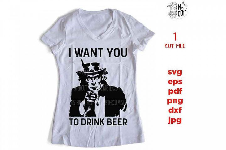 I want you to drink beer svg, uncle sam, dxf, jpg mirrored,