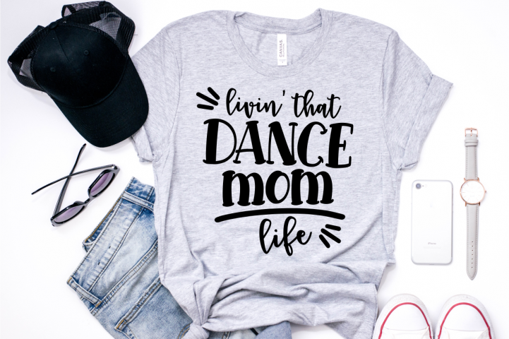 Dance svg Livinthat dance momlife Mom Shirt SVG design