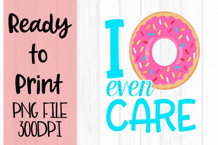 I Donut Even Care Ready to Print example image 1