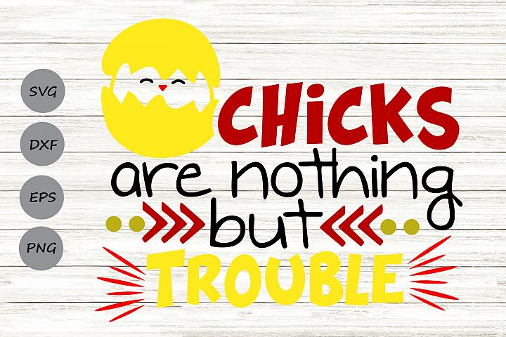 Chicks Are Nothing But Trouble Svg, Easter Svg, Toddler Boy.