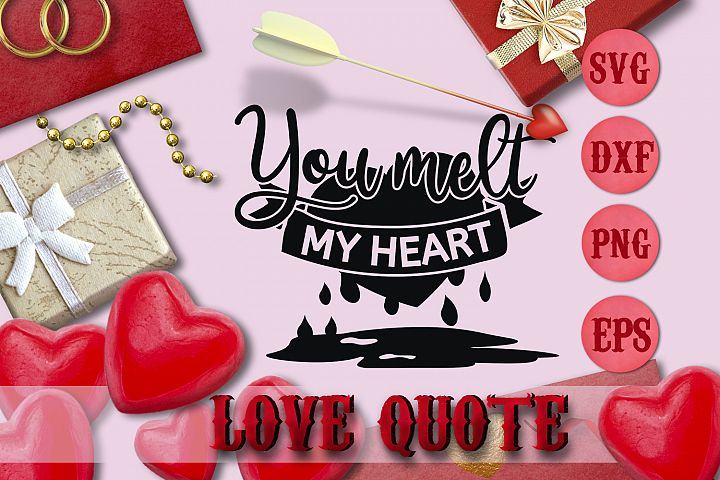 YOU MELT MY HEART quote Valentine svg Love