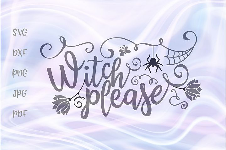 Witch Please Happy Halloween Cut File SVG DXF PNG PDF JPG