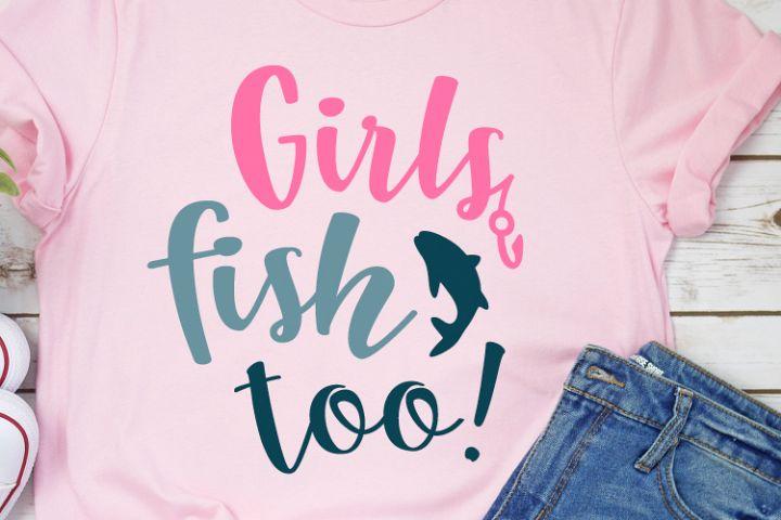 Girls Fish Too Svg, Girl Tshirt, FIshing Svg, Adventures