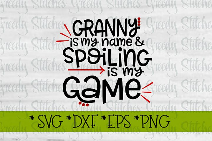 Mothers Day   Granny Is My Name & Spoiling Is My Game SVG
