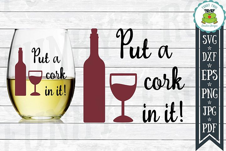 Put A Cork In It! - Wine SVG Cut File for