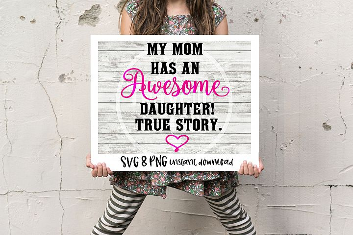 My Mom Has An Awesome Daughter True Story SVG Cricut Cameo Silhouette Brother Scan & Cut Crafters Cutting Files  Vinyl Cutting Sign Mothers Day