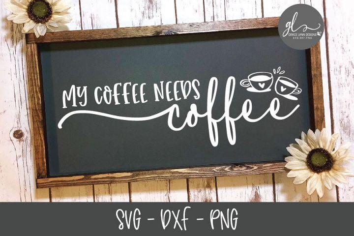 My Coffee Needs Coffee - Coffee SVG Cut File
