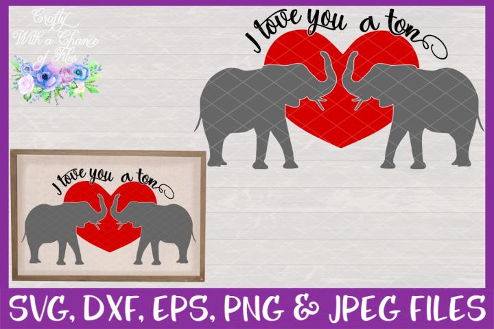 I Love You A Ton SVG - Valentines Day Elephant Design