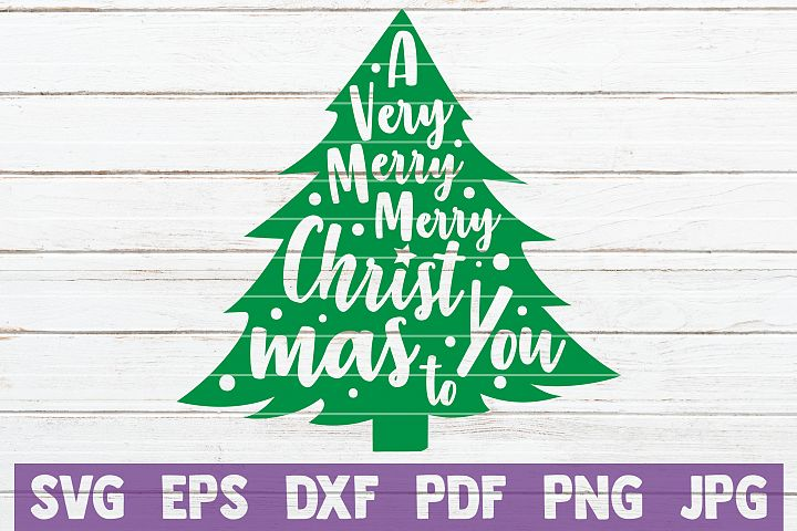 A Very Merry Merry Christmas To You SVG Cut File