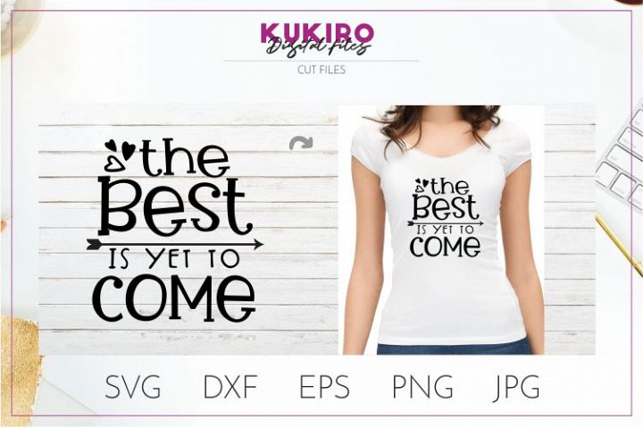 The best is yet to come SVG - Inspirational cut file