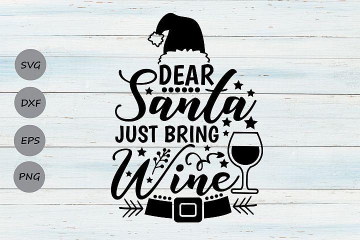 Dear Santa Just Bring Wine Svg, Christmas Svg, Santa Svg.