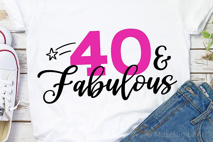 40th Birthday Svg, 40 and Fabulous Svg, Forty AF, Funny Svg