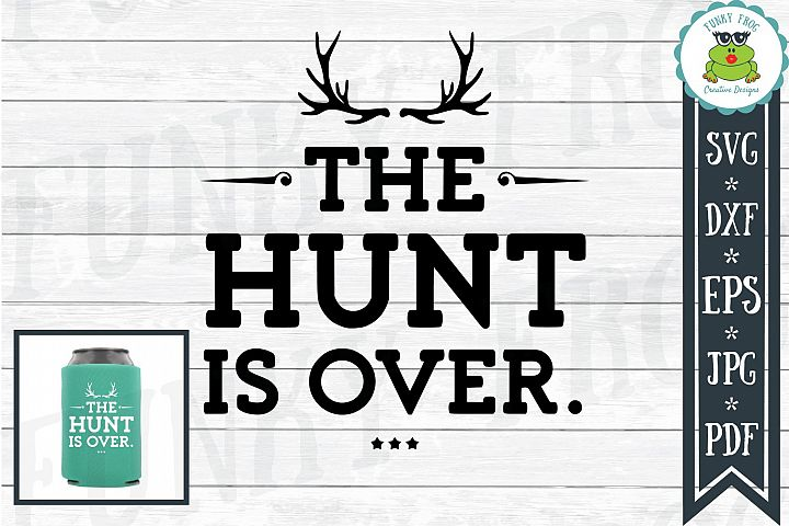 The Hunt is Over Wedding Cut File SVG, DXF, EPS, JPG