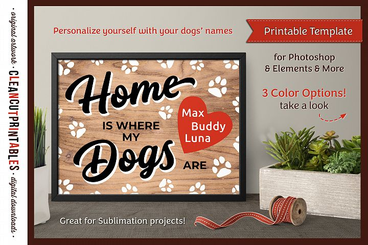 HOME WHERE MY DOGS ARE Printable Editable Photoshop TEMPLATE