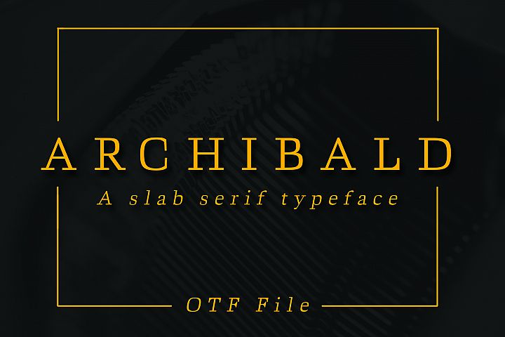 ARCHIBALD, A Classic Slab Serif
