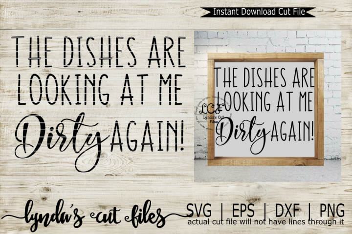 The dishes are looking at me Dirty again//SVG/EPS/DXF