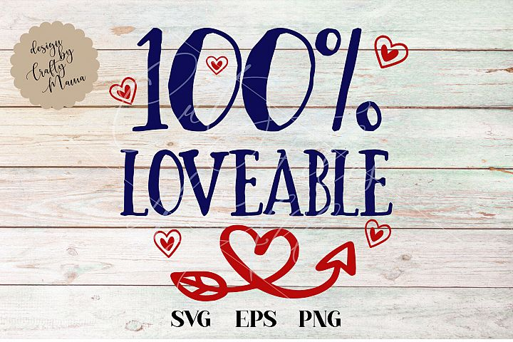 One Hundred Percent Loveable SVG, New Baby Love Sublimation