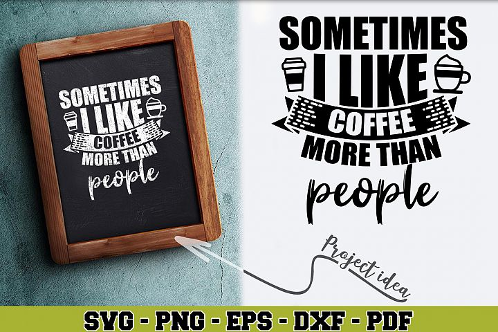 Coffee SVG n163 | Sometimes I like coffee more than people