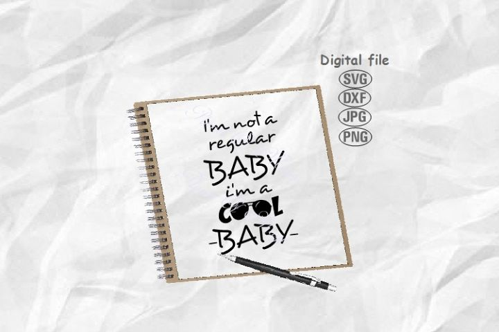 Baby Svg, Im Not Regular Baby Im A Cool Baby Svg