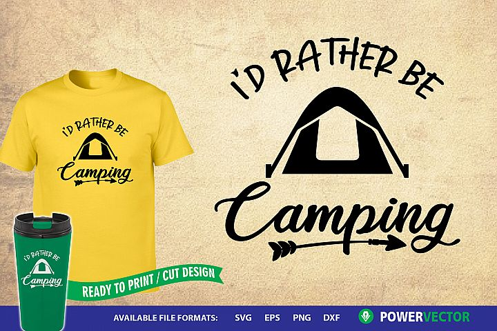 Camping Svg Sayings, Id rather be camping