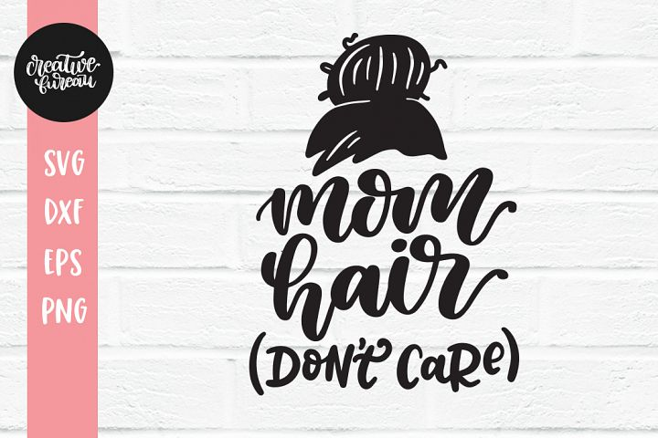 Mom Hair Dont Care SVG, Mother SVG, Mom Quote SVG
