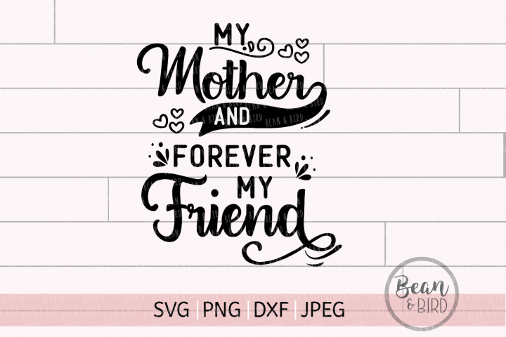 My Mother My friend Spring Svg Cut File