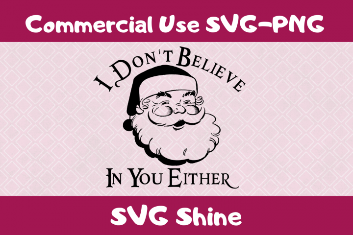I Dont Believe in You Either Funny Christmas Santa SVG