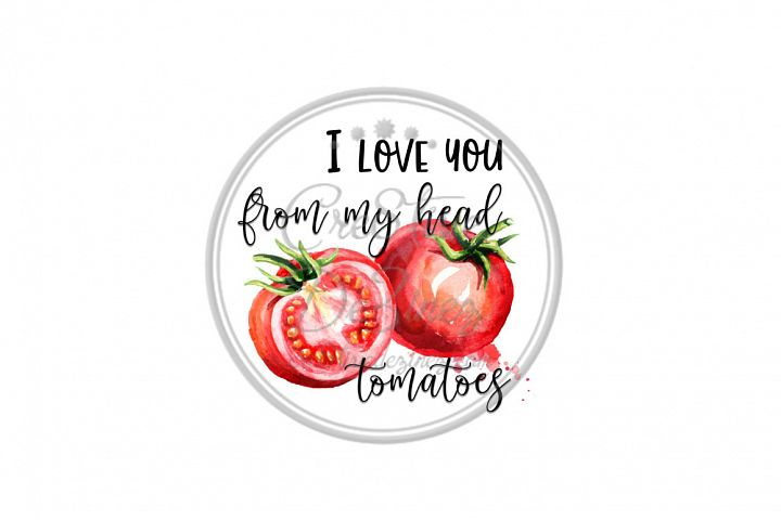 I Love You From My Head Tomatoes - Kitchen Pun - Sublimation