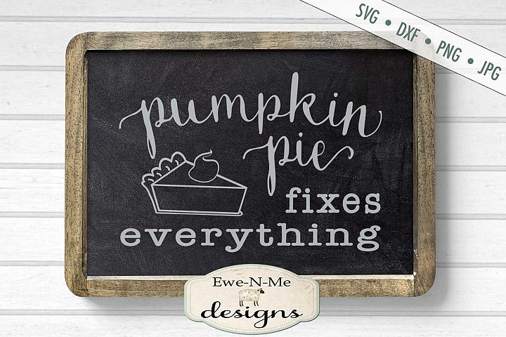 Pumpkin Pie Fixes Everything - Fall - SVG DXF Files