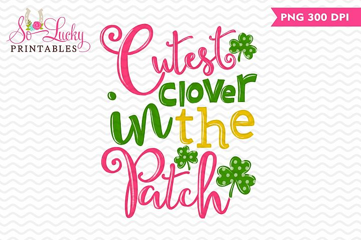 Cutest Clover in the patch printable sublimation design