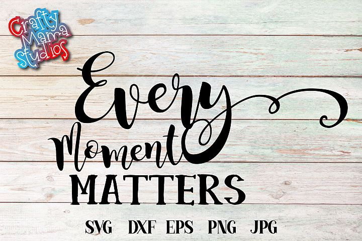 Every Moment Matters SVG, Making Memories SVG