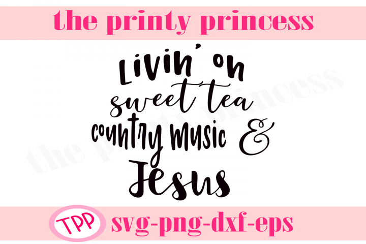 Livin on Sweet Tea Country Music and Jesus svg, Southern svg