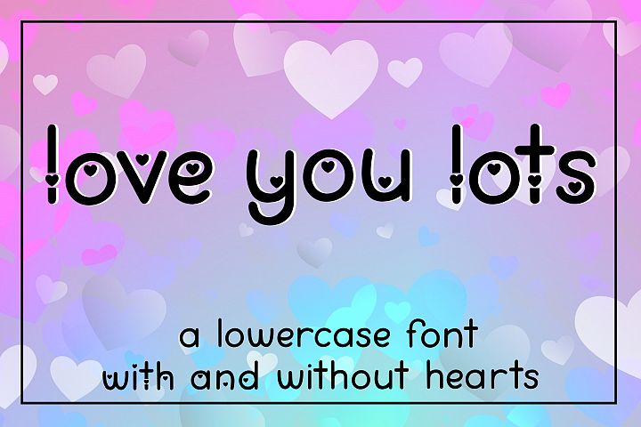Love You Lots - a lowercase font with and without hearts
