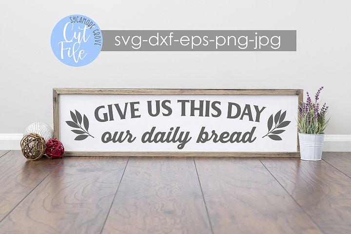 Give Us This Day Our Daily Bread | Christian SVG | Cut File