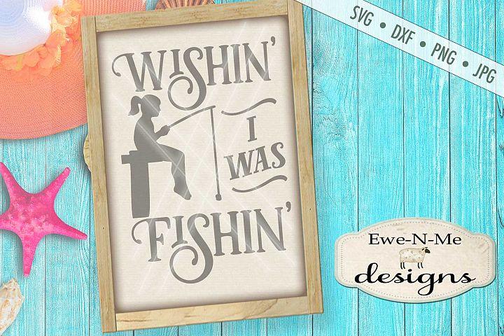 Wishin I Was Fishin Girl SVG DXF Files