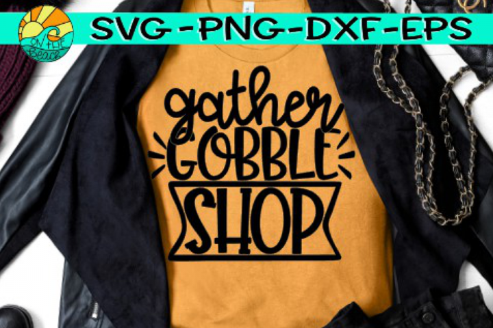Gather - Gobble - Shop - Black Friday - SVG PNG EPS DXF