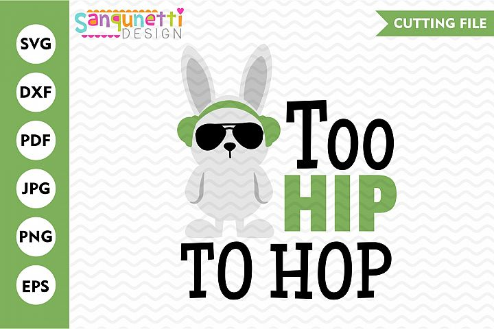 Too hip to hop Easter SVG, Easter bunny cutting file