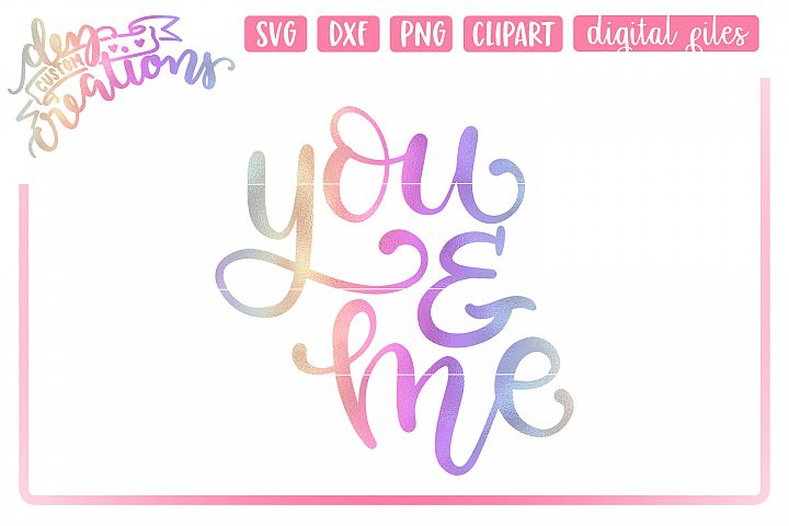 You & Me - SVG, DXF, PNG hand lettered Cut File