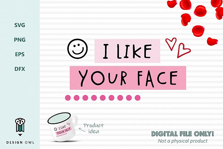 I like your face - SVG file