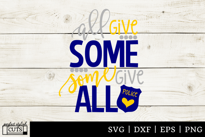 Police SVG - All Give Some Some Gave All SVG File