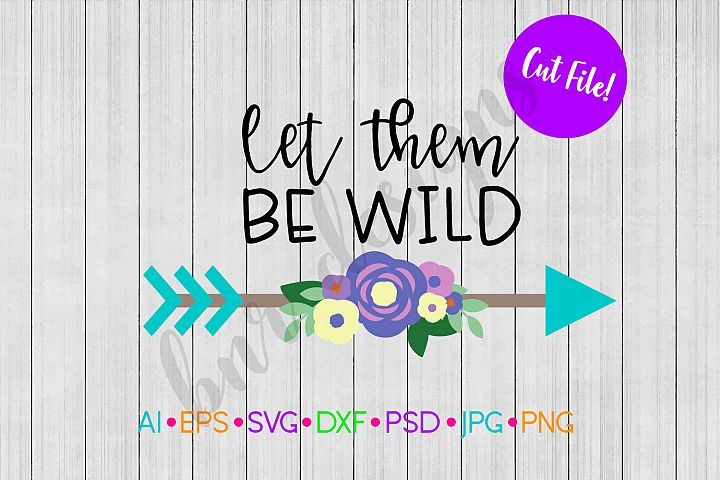 Let Them Be Wild SVG, Arrow SVG, SVG File, DXF File