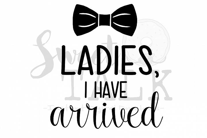 Ladies, I have arrived-Newborn onesie-svg,dxf,png,jpg-Instant Digital Download